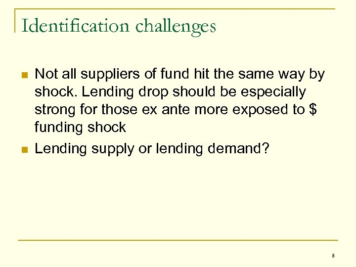 Identification challenges n n Not all suppliers of fund hit the same way by