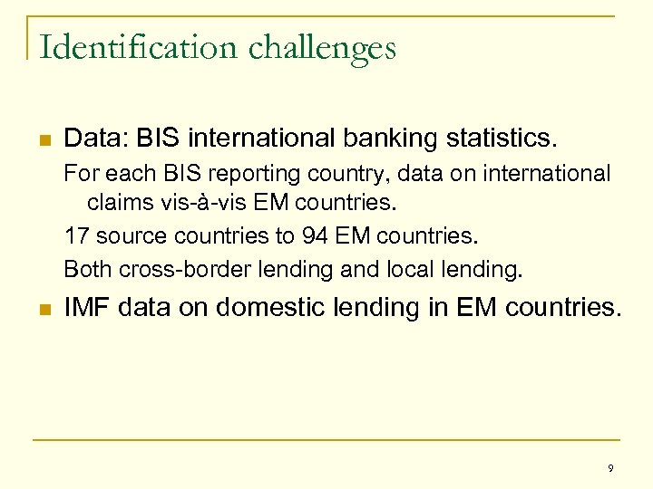 Identification challenges n Data: BIS international banking statistics. For each BIS reporting country, data