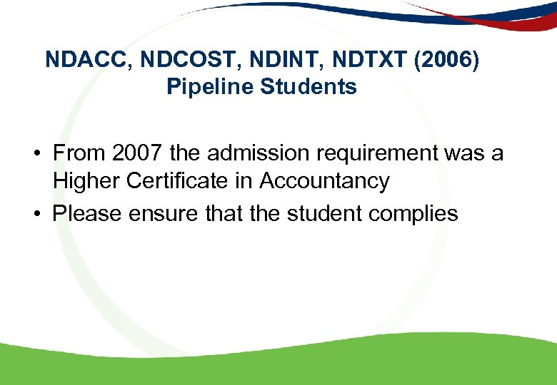 NDACC, NDCOST, NDINT, NDTXT (2006) Pipeline Students • From 2007 the admission requirement was