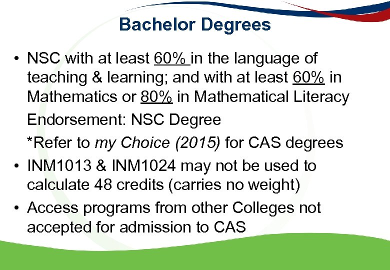 Bachelor Degrees • NSC with at least 60% in the language of teaching &