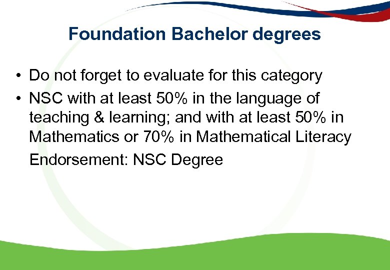 Foundation Bachelor degrees • Do not forget to evaluate for this category • NSC