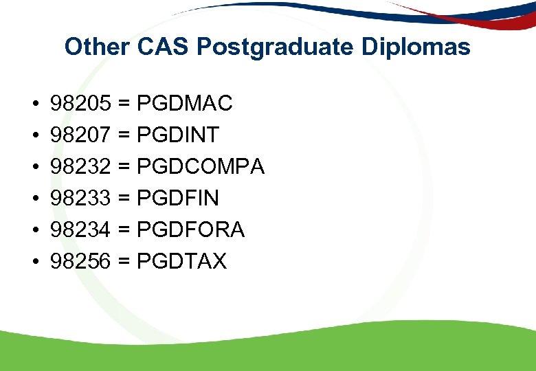Other CAS Postgraduate Diplomas • • • 98205 = PGDMAC 98207 = PGDINT 98232