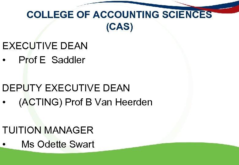 COLLEGE OF ACCOUNTING SCIENCES (CAS) EXECUTIVE DEAN • Prof E Saddler DEPUTY EXECUTIVE DEAN