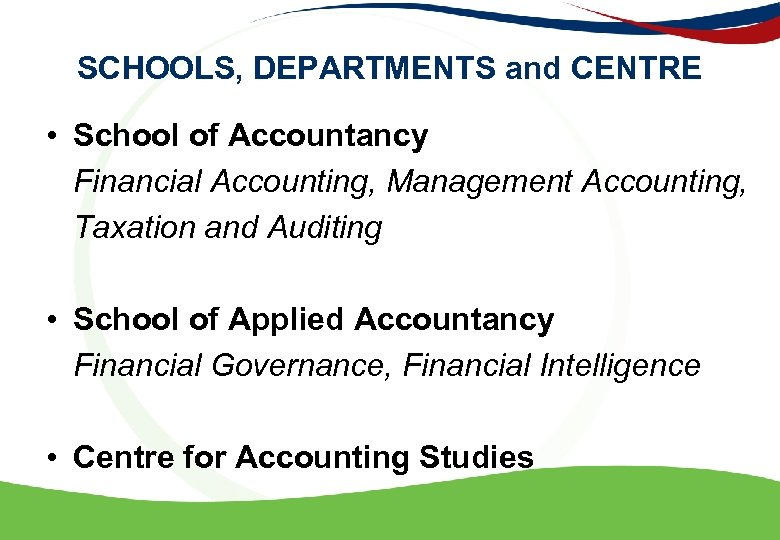 SCHOOLS, DEPARTMENTS and CENTRE • School of Accountancy Financial Accounting, Management Accounting, Taxation and