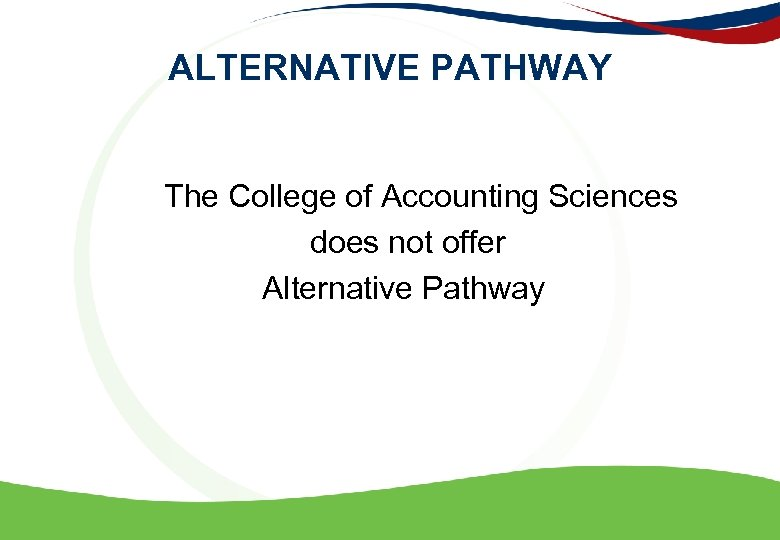 ALTERNATIVE PATHWAY The College of Accounting Sciences does not offer Alternative Pathway