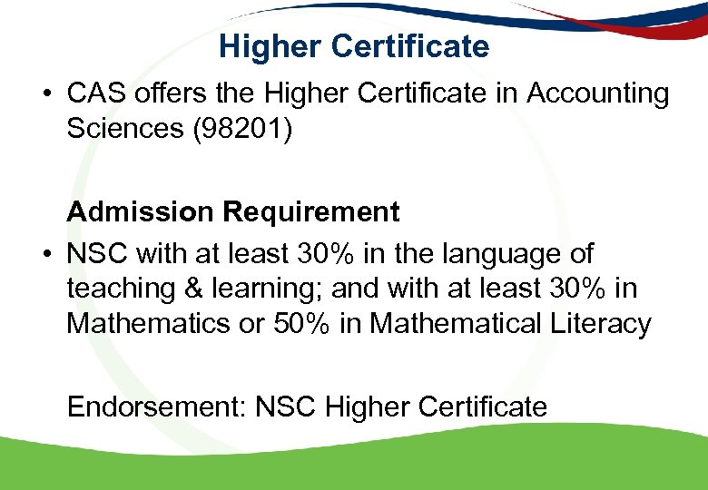 Higher Certificate • CAS offers the Higher Certificate in Accounting Sciences (98201) Admission Requirement