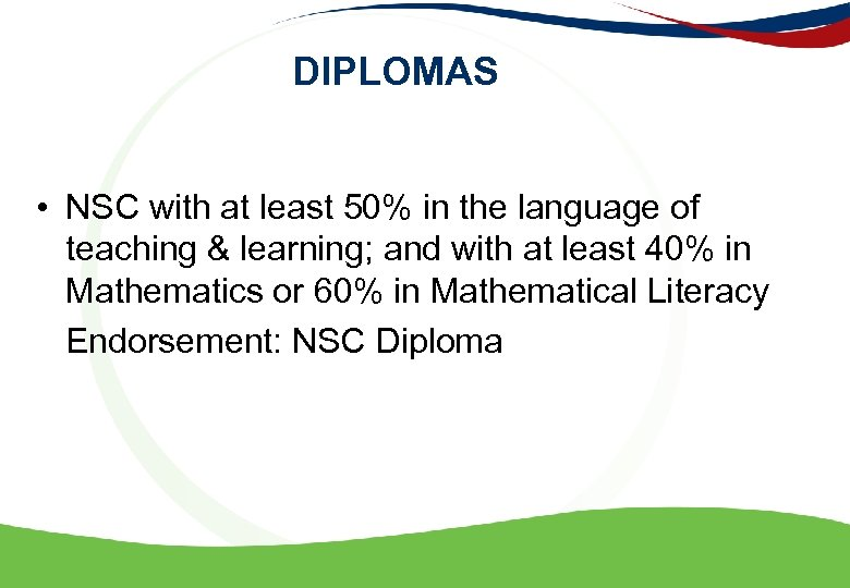 DIPLOMAS • NSC with at least 50% in the language of teaching & learning;
