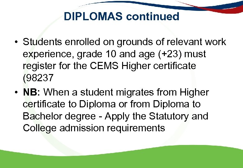 DIPLOMAS continued • Students enrolled on grounds of relevant work experience, grade 10 and