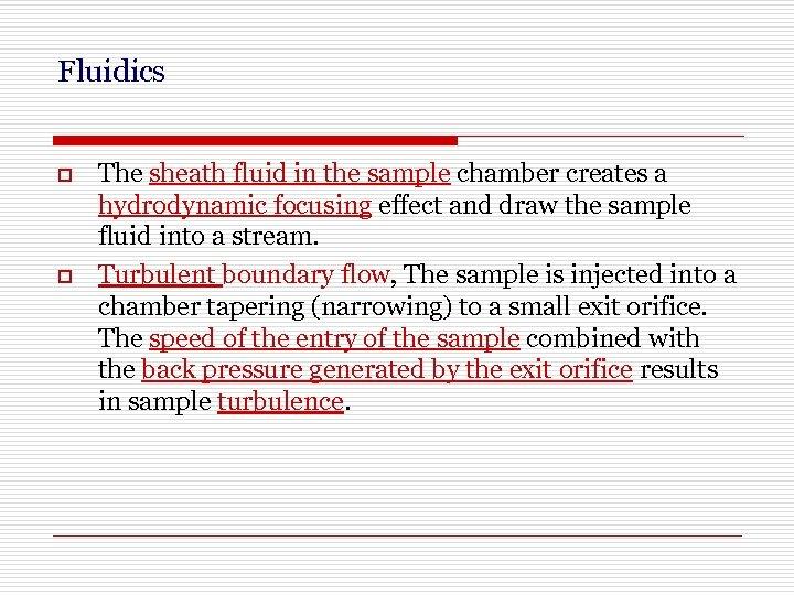 Fluidics o o The sheath fluid in the sample chamber creates a hydrodynamic focusing