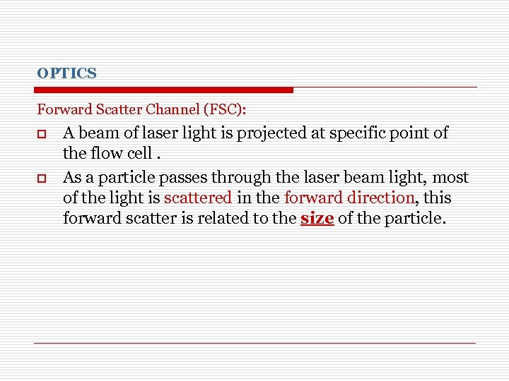 OPTICS Forward Scatter Channel (FSC): o o A beam of laser light is projected