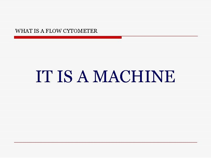 WHAT IS A FLOW CYTOMETER IT IS A MACHINE