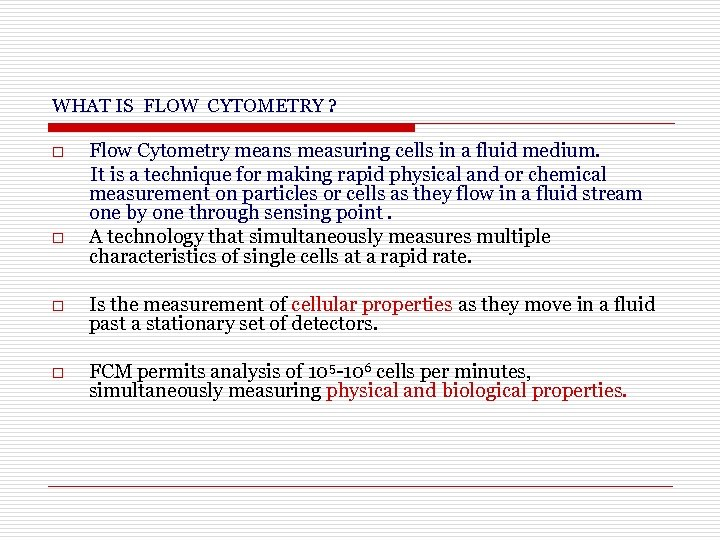 WHAT IS FLOW CYTOMETRY ? o o Flow Cytometry means measuring cells in a