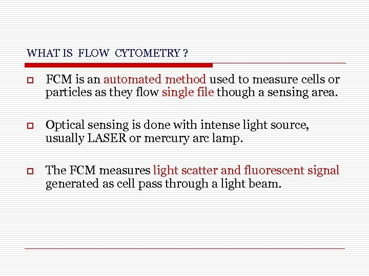 WHAT IS FLOW CYTOMETRY ? o FCM is an automated method used to measure