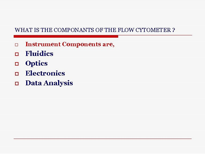 WHAT IS THE COMPONANTS OF THE FLOW CYTOMETER ? o o o Instrument Components
