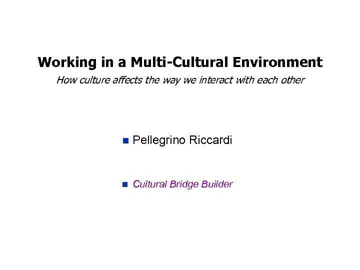 Working in a Multi-Cultural Environment How culture affects the way we interact with each