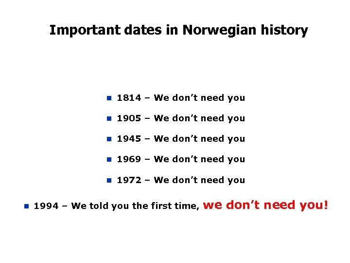 Important dates in Norwegian history n n 1905 – We don't need you n