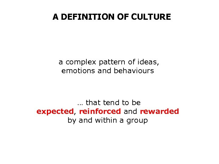 A DEFINITION OF CULTURE a complex pattern of ideas, emotions and behaviours … that