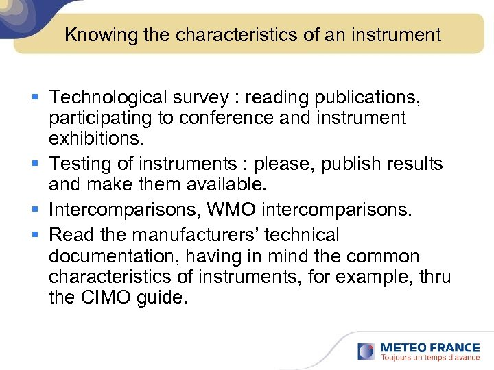 Knowing the characteristics of an instrument § Technological survey : reading publications, participating to