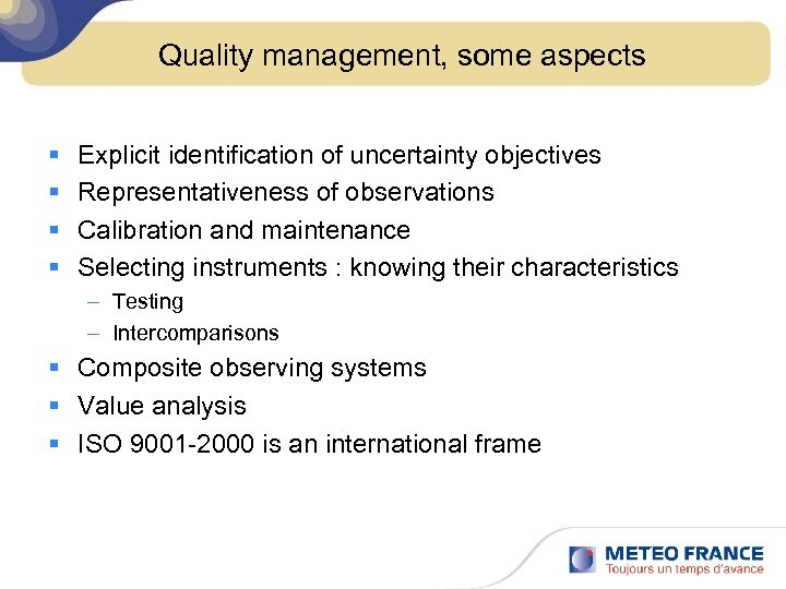 Quality management, some aspects § § Explicit identification of uncertainty objectives Representativeness of observations