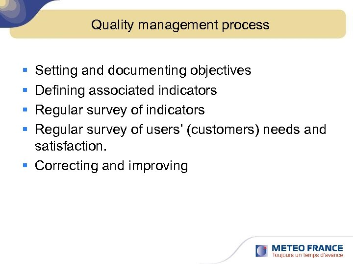 Quality management process § § Setting and documenting objectives Defining associated indicators Regular survey