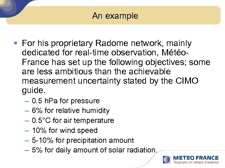 An example § For his proprietary Radome network, mainly dedicated for real-time observation, Météo.