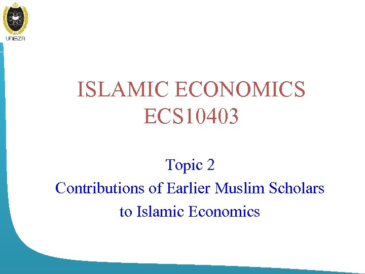 ISLAMIC ECONOMICS ECS 10403 Topic 2 Contributions of Earlier Muslim Scholars to Islamic Economics