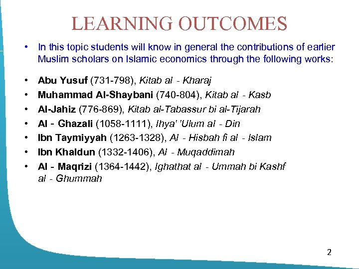 LEARNING OUTCOMES • In this topic students will know in general the contributions of