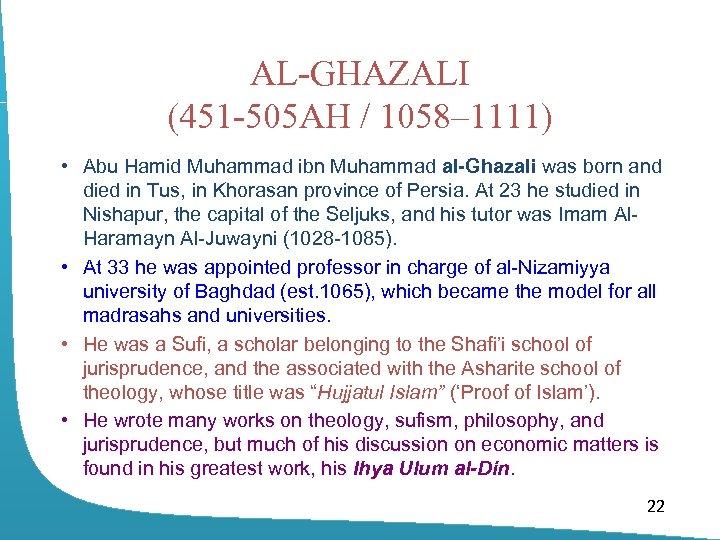 AL-GHAZALI (451 -505 AH / 1058– 1111) • Abu Hamid Muhammad ibn Muhammad al-Ghazali