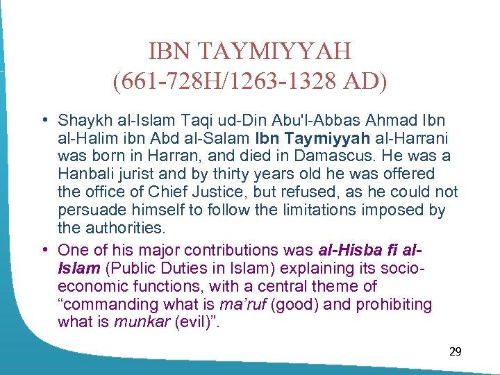 IBN TAYMIYYAH (661 -728 H/1263 -1328 AD) • Shaykh al-Islam Taqi ud-Din Abu'l-Abbas Ahmad