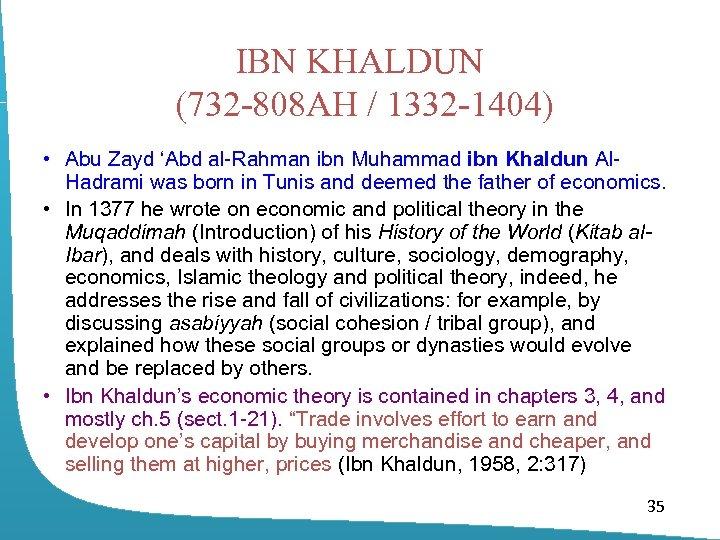 IBN KHALDUN (732 -808 AH / 1332 -1404) • Abu Zayd 'Abd al-Rahman ibn
