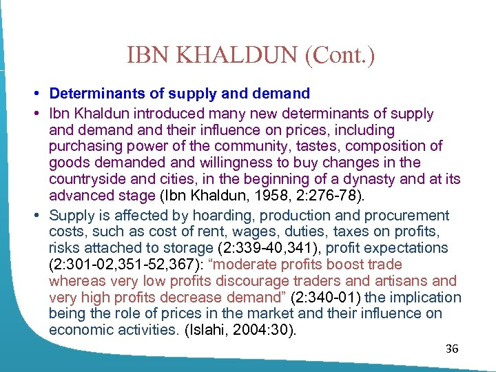 IBN KHALDUN (Cont. ) • Determinants of supply and demand • Ibn Khaldun introduced