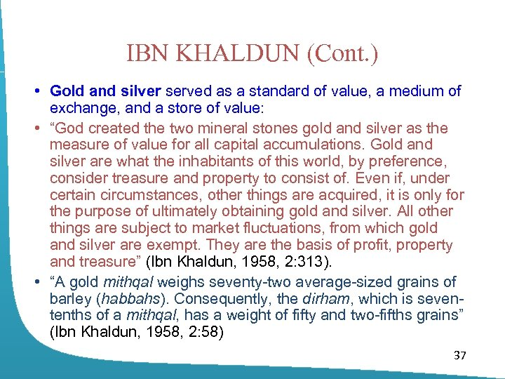 IBN KHALDUN (Cont. ) • Gold and silver served as a standard of value,