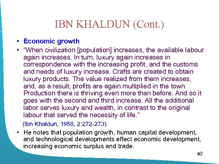"IBN KHALDUN (Cont. ) • Economic growth • ""When civilization [population] increases, the available"