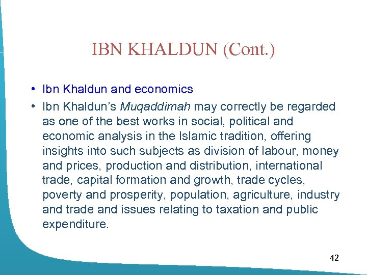 IBN KHALDUN (Cont. ) • Ibn Khaldun and economics • Ibn Khaldun's Muqaddimah may