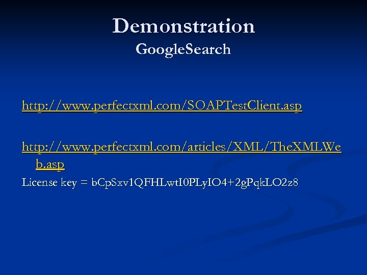Demonstration Google. Search http: //www. perfectxml. com/SOAPTest. Client. asp http: //www. perfectxml. com/articles/XML/The. XMLWe