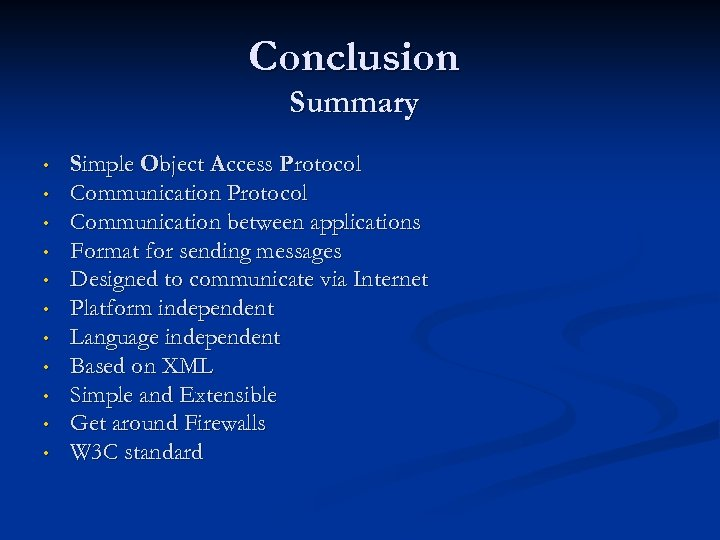 Conclusion Summary • • • Simple Object Access Protocol Communication between applications Format for