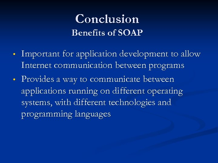 Conclusion Benefits of SOAP • • Important for application development to allow Internet communication