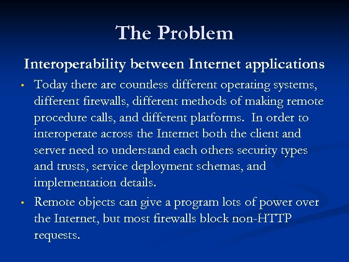 The Problem Interoperability between Internet applications • • Today there are countless different operating