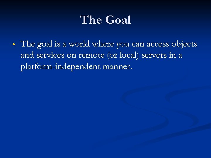 The Goal • The goal is a world where you can access objects and