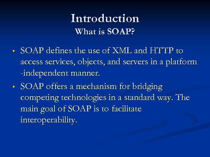 Introduction What is SOAP? • • SOAP defines the use of XML and HTTP