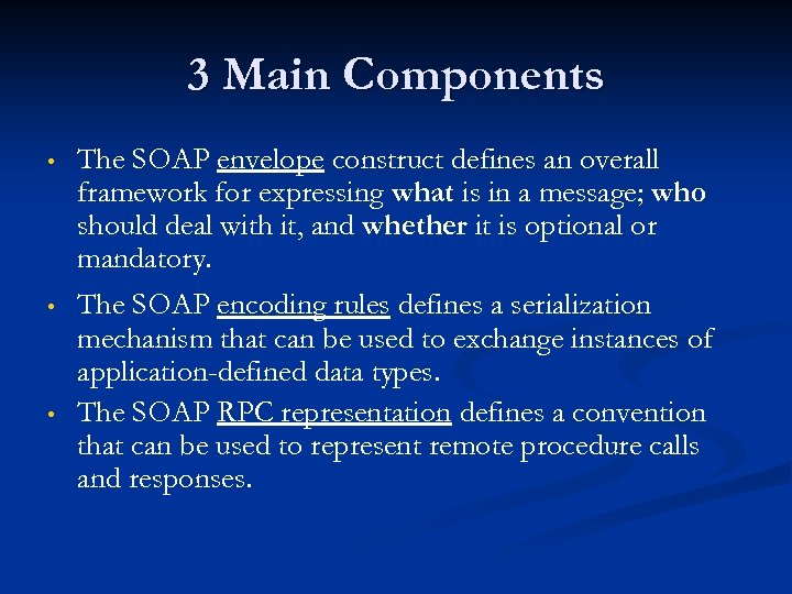 3 Main Components • • • The SOAP envelope construct defines an overall framework