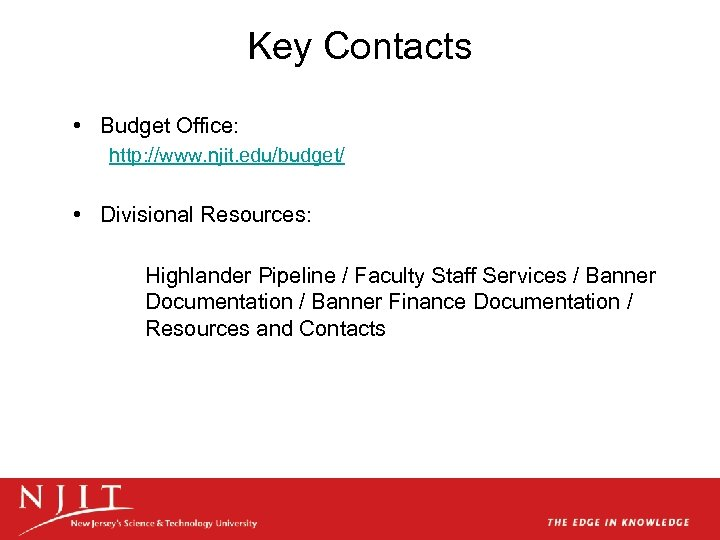 Key Contacts • Budget Office: http: //www. njit. edu/budget/ • Divisional Resources: Highlander Pipeline