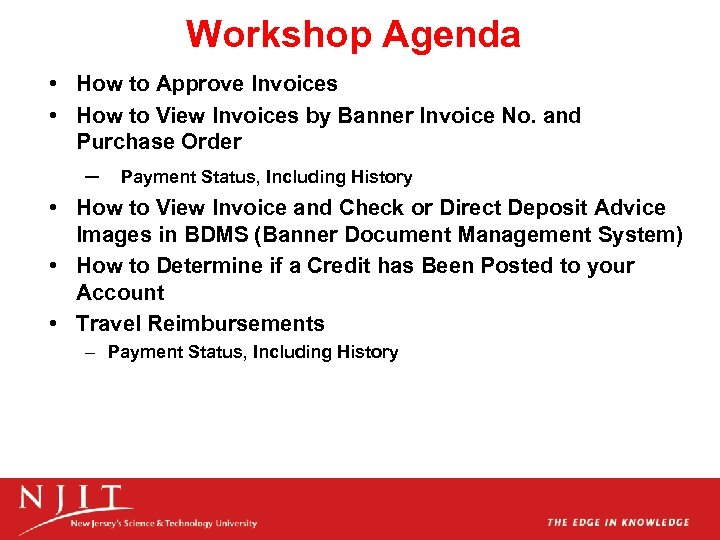 Workshop Agenda • How to Approve Invoices • How to View Invoices by Banner