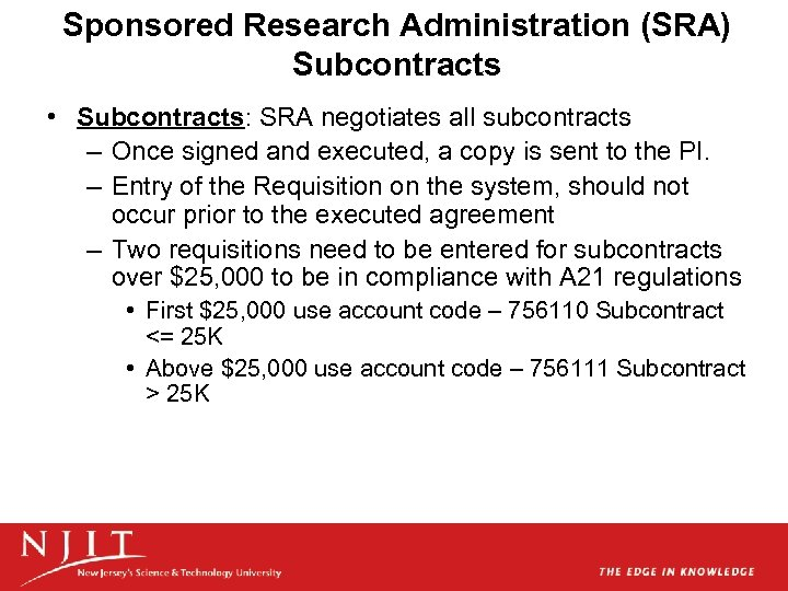 Sponsored Research Administration (SRA) Subcontracts • Subcontracts: SRA negotiates all subcontracts – Once signed
