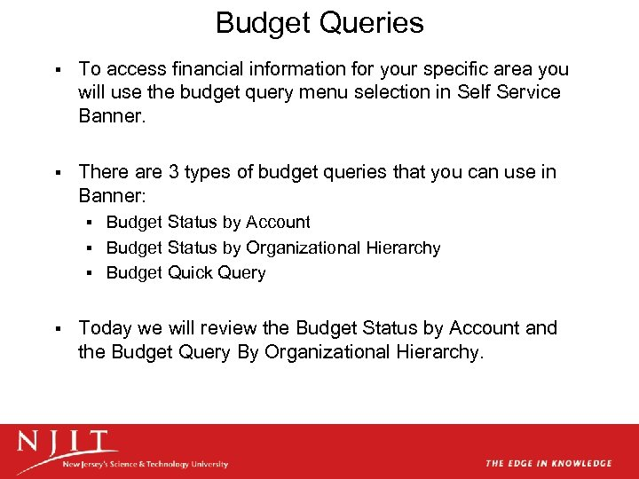 Budget Queries § To access financial information for your specific area you will use