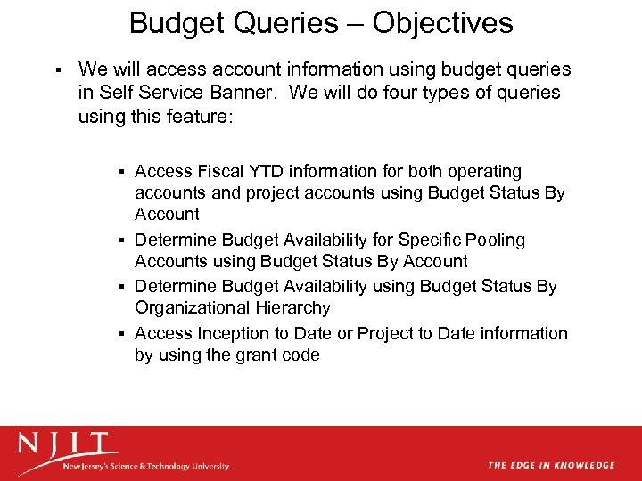 Budget Queries – Objectives § We will access account information using budget queries in
