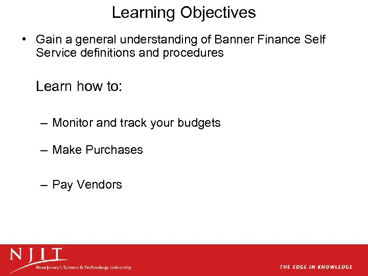 Learning Objectives • Gain a general understanding of Banner Finance Self Service definitions and