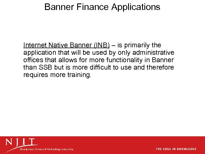 Banner Finance Applications Internet Native Banner (INB) – is primarily the application that will