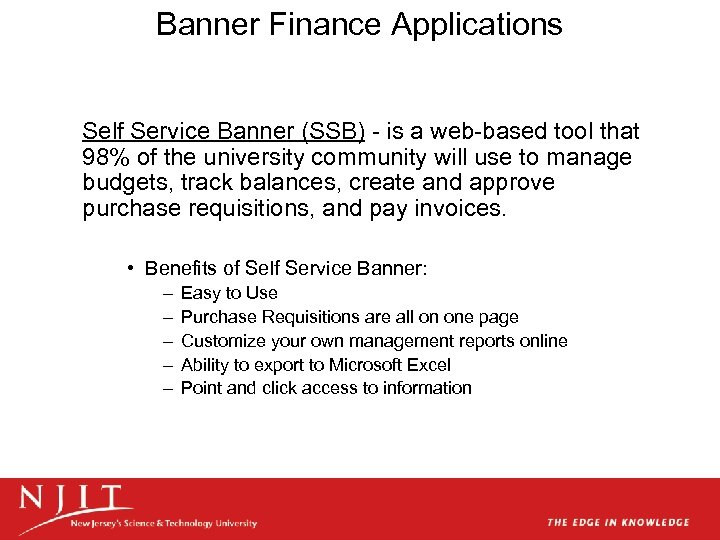 Banner Finance Applications Self Service Banner (SSB) - is a web-based tool that 98%
