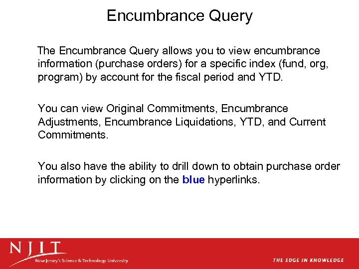 Encumbrance Query The Encumbrance Query allows you to view encumbrance information (purchase orders) for